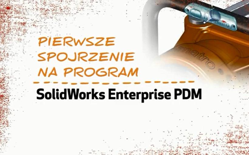 Pierwsze spojrzenie na SolidWorks Enterprise PDM