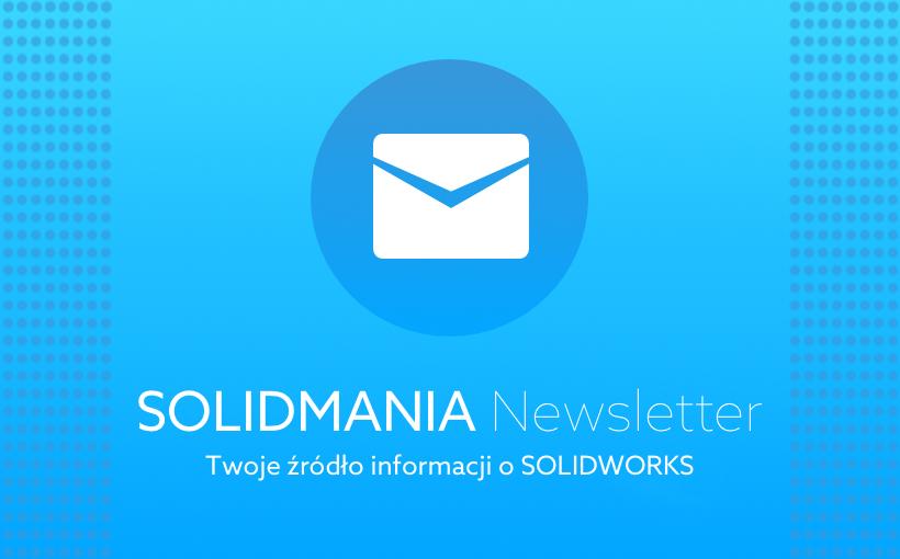 SOLIDMANIA Newsletter – Twoje źródło informacji o SOLIDWORKS