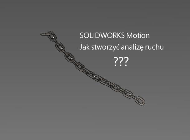 Zobacz jak łatwo i szybko przeprowadzić analizę ruchu w SOLIDWORKS Motion