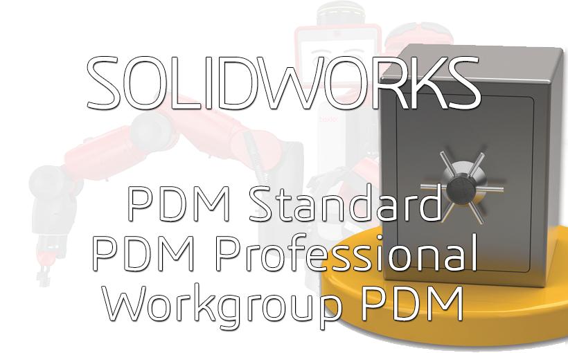 SOLIDWORKS PDM Standard, Professional, czy Workgroup PDM – znajdź odpowiedni sposób zarządzania dokumentacją w wersji 2016