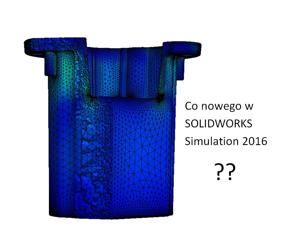 Co nowego w SOLIDWORKS Simulation 2016? Obejrzyj film, żeby sprawdzić nowo dodane funkcjonalności!