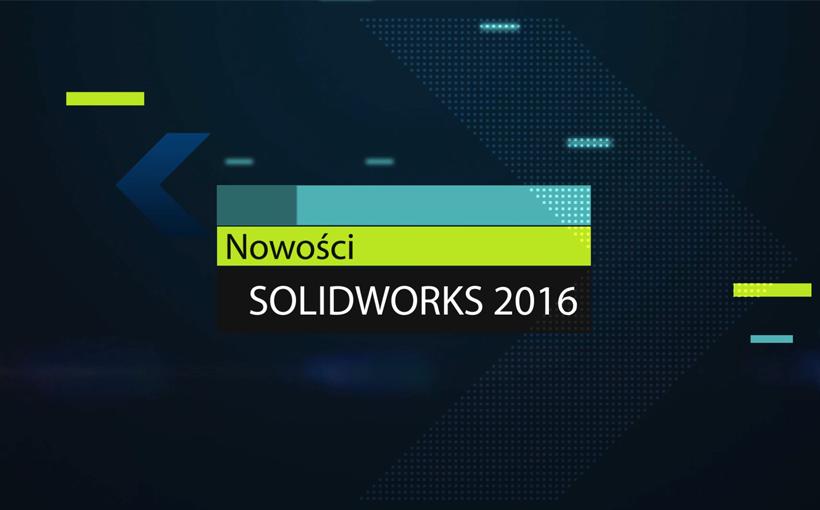 Nowości SOLIDWORKS 2016 – TOP 10