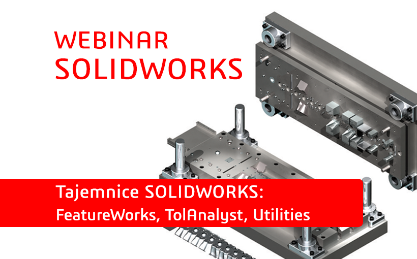 Webinar SOLIDWORKS: FeatureWorks, TolAnalyst, Utilities