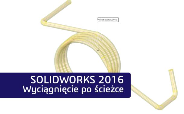Nowości SOLIDWORKS 2016 – wyciągnięcie po ścieżce
