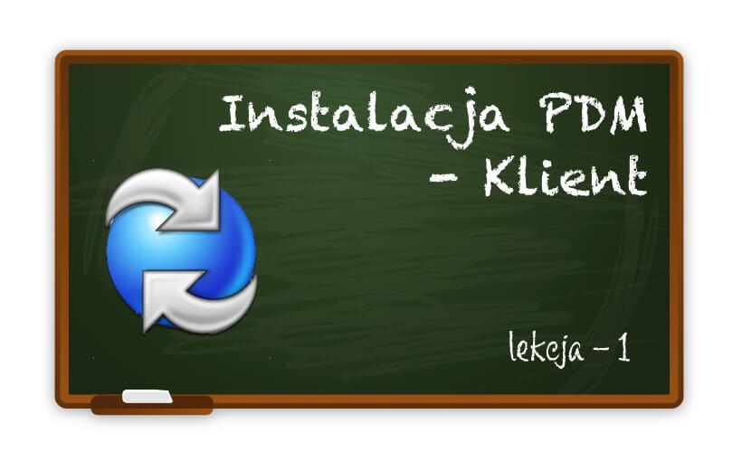Instalacja klienta PDM. To prostsze niż myślisz! cz.1 – instalator Windows