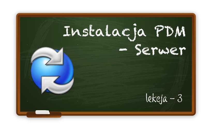 Instalacja serwera PDM. To prostsze niż myślisz! cz.3 – instalator Windows
