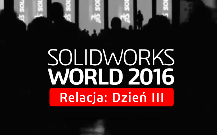 SOLIDWORKS World 2016 – Dzień III sesja generalna