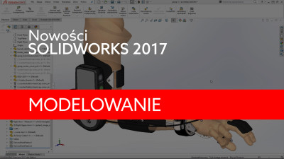 Nowości SOLIDWORKS 2017 – Modelowanie