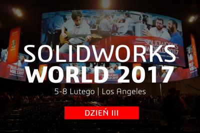 SOLIDWORKS World 2017 – dzień III