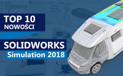 TOP 10 nowości SOLIDWORKS Simulation 2018