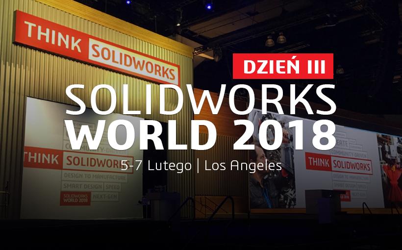 SOLIDWORKS World 2018 – dzień III