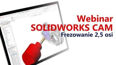 Webinar: SOLIDWORKS CAM – frezowanie 2,5 osi