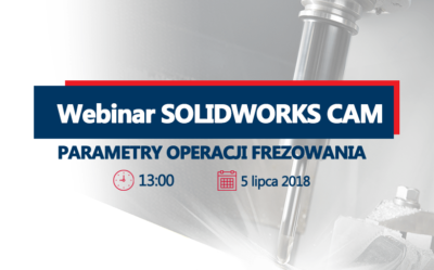 Webinar: SOLIDWORKS CAM – Parametry operacji frezowania