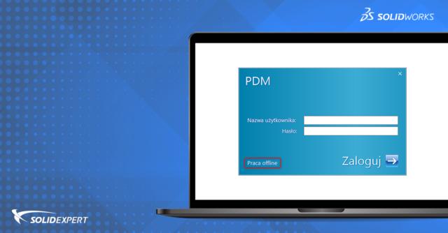 SOLIDWORKS PDM – tryb offline – najczęstsze pytania